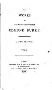 The Works of the Right Honourable Edmund Burke: Volume 1