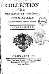 Collection de tragedies et comedies, choisies des plus celebres auteurs anciens. ... Tome premier [-douzieme]: 12
