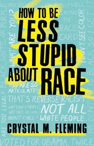 How to Be Less Stupid About Race Book