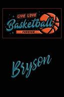 Live Love Basketball Forever Bryson
