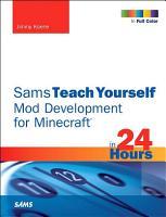 Sams Teach Yourself Mod Development for Minecraft in 24 Hours PDF