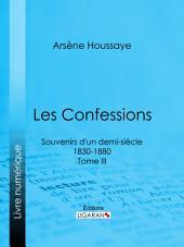 Les Confessions: Souvenirs d'un demi-siècle 1830-1880 -, Volume3