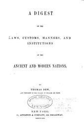 A Digest of the Laws, Customs, Manners, and Institutions of the Ancient and Modern Nations