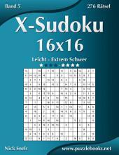 X-Sudoku 16x16 - Leicht bis Extrem Schwer - Band 5 - 276 Rätsel