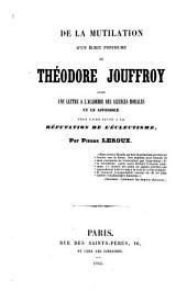 De la mutilation d'un écrit posthume de Théodore Jouffroy: avec une lettre à l'Académie des sciences morales et un appendice pour faire suite à la réfutation de l'éclectisme ...