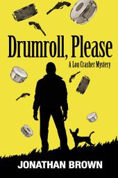 Drumroll, Please: A Lou Crasher Mystery