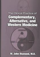 The Clinical Practice of Complementary  Alternative  and Western Medicine PDF