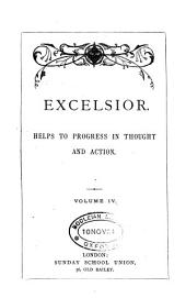 The Bible class magazine [ed. by C.H. Bateman]. [Continued as] Excelsior, helps to progress in thought and action: Volume 4