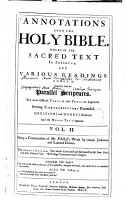 Annotations Upon the Holy Bible  Wherein the Sacred Text is Inserted  and Various Readings Annex d  Together with the Parallel Scriptures  The More Difficult Terms in Each Yerse Explained  Seeming Contradictions Reconciled  Questiond and Doubts Resolved  And the Whole Text Opened PDF