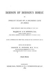 Hodson of Hodson's Horse, Or, Twelve Years of a Soldier's Life in India: Being Extracts from the Letters of the Late Major W. S. R. Hodson ...