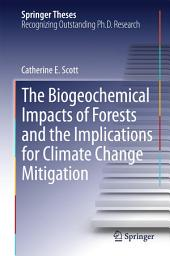 The Biogeochemical Impacts of Forests and the Implications for Climate Change Mitigation