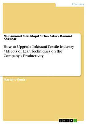 How to Upgrade Pakistani Textile Industry ? Effects of Lean Techniques on the Company's Productivity