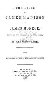 The Lives of James Madison and James Monroe: Fourth and Fifth Presidents of the United States