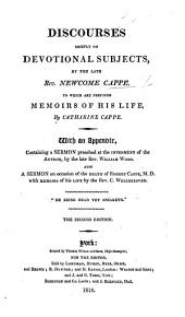 Discourses chiefly on devotional subjects, by ... N. Cappe ... to which are prefixed memoirs of his life by Catharine Cappe. With an appendix, containing a sermon preached at the interment of the author by ... William Wood. Also a sermon on occasion of the death of Robert Cappe, M.D., with memoirs of his life, by ... C. Wellbeloved