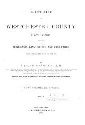 History of Westchester County: New York, Including Morrisania, Kings Bridge, and West Farms, which Have Been Annexed to New York City, Volume 1