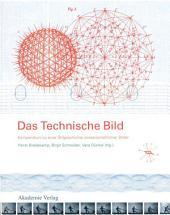 Das Technische Bild: Kompendium zu einer Stilgeschichte wissenschaftlicher Bilder