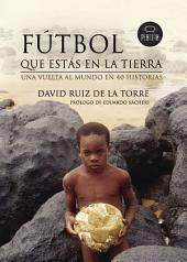 Fútbol que estás en la tierra: Una vuelta al mundo en 40 historias