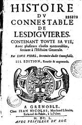 Histoire du connestable de Lesdiguières contenant toute sa vie, avec plusieurs choses mémorables servant à l'histoire générale, par Louis Videl...