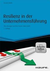 Resilienz in der Unternehmensführung - inkl. Arbeitshilfen online: Was Manager und ihre Teams stark macht
