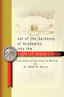 Out of the Darkness of Academics Into the Light of Jesus Christ  PDF
