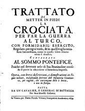 Trattato Di Metter In Piedi La Crociata Per Far La Guerra Al Turco, Con Formidabil' Esercito ...