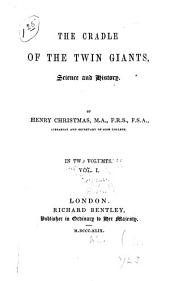 The Cradle of the Twin Giants, Science and History: Volume 1