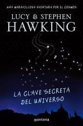 La clave secreta del universo (La clave secreta del universo 1): Una maravillosa aventura por el cosmos
