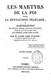 Les Martyrs de la foi pendant la Révolution française, ou, Martyrologe des Pontifes, Prêtres, Religieux, Religieuses, Laics de l'un et l'autre sexe, qui périrent alors pour la foi: Volume2