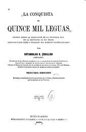 La conquista de quince mil leguas: estudio sobre la traslacion de la frontera Sud de la república al Rio Negro, dedicado á los gefes y oficiales del ejército expedicionario