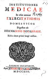 Institutiones medicæ, in usus annuæ exercitationis domesticos, digestæ ab H. Boerhaave