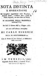 Nota distinta e spiegazione de'geroglifici rappresentati dalla macchina, e sontuose peotte, e bissone fatte ... in occasione della magnifica regatta da farsi [at Venice] il giorno delli 3. giugno 1767. ad onore ... di Carlo Eugenio, Duca di Wirtembergh, etc