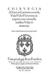 Chirurgia è Graeco in Latinum conversa: Vido Vidio Florentino interprete, cum nonnullis eiusdem Vidii cõmentariis ... Lutetiae Parisorum, Excudebat Petrus Galterius, 1544