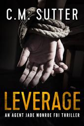 Leverage: An Agent Jade Monroe FBI Thriller Book 4