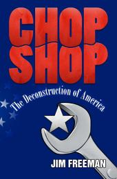Chop Shop: The Deconstruction of America