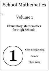 School Mathematics: Volume 1, Elementary Mathematics for High Schools