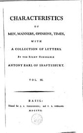 Characteristics of Men, Manners, Opinions, Times, with a Collection of Letters: Volume 3