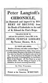 Peter Langtoft's chronicle [in verse] as illustrated and improv'd [and tr.] by Robert of Brunne, publ. by T. Hearne. To which are added, A roll concerning Glastonbury abbey, being a survey, taken by king Hen. the eighth's order [&c.].