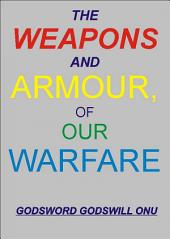 The Weapons and Armour of Our Warfare: The Mighty Weapons and Armour Within Our Reach