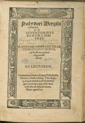Polydori Wergilii vrbinatis. De Inventoribvs Rervm Libri Tres: M. Antonii Sabellici De Artivm Inventoribvs ad Baffum carmen elegantissimum