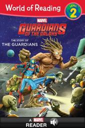 World of Reading: Guardians of the Galaxy: The Story of the Guardians: A Marvel Read-Along (Level 2)