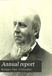 Annual Report of the Superintendent of Public Instruction of the State of Michigan: With Accompanying Documents, for the Year. 1895, Volume 1895