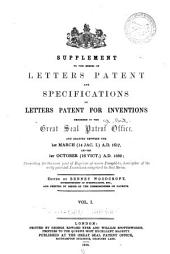 Supplement to the series of letters patent and specifications of letters patent for inventions recorded in the Great seal Patent office, and granted between the 1st March (14 Jac. I.) A. D. 1617, and the 1st October (16 Vict.) A. D. 1852: consisting for the most part of reprints of scarce pamphlets, descriptive of the early patented inventions comprised in that series
