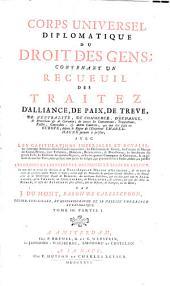 Corps Universel Diplomatique Du Droit Des Gens: Contenant Un Recueil Des Traitez D'Alliance, De Paix, De Trêve, ... qui ont été faits en Europe, depuis le Regne de l'Empereur Charlemagne jusques à présent .... 3,1