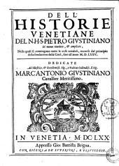 Dell'historie venetiane del n.h.s. Pietro Giustiniano di nuouo riuedute, & ampliate, nelle quali si contengono tutte le cose notabili, occorse dal principio della fondatione della citta, fino all'anno 1575. ..