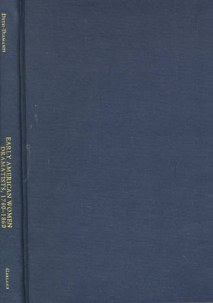 Early American Women Dramatists  1775 1860