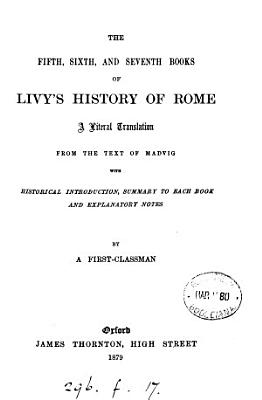 The fifth  sixth and seventh books of Livy s History of Rome  a tr   with intr   summary and notes by a first classman PDF