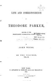 Life and Correspondence of Theodore Parker: Minister of the Twenty-eighth Congregational Society, Boston, Volume 2