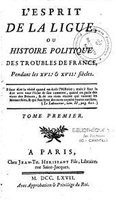 L'esprit de la ligue ou histoire politique des troubles de France