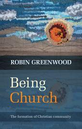 Being Church: The formation of Christian community