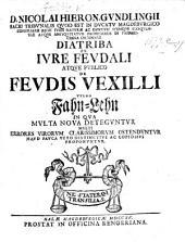 D. N. H. G. ... diatriba ex jure feudali atque publico de feudis Vexilli vulgo Fahn-Lehn, in qua multa nova deteguntur, multi ... errores ostenduntur, etc
